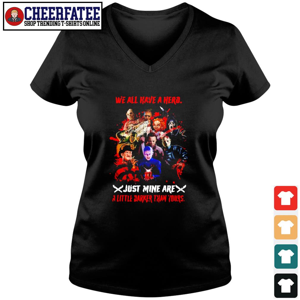 We all have a hero just mine are a little darker than your s v-neck t-shirt