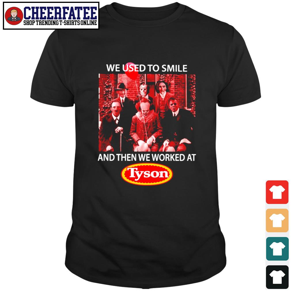 We used to smile and then we worked at tyson horror character shirt