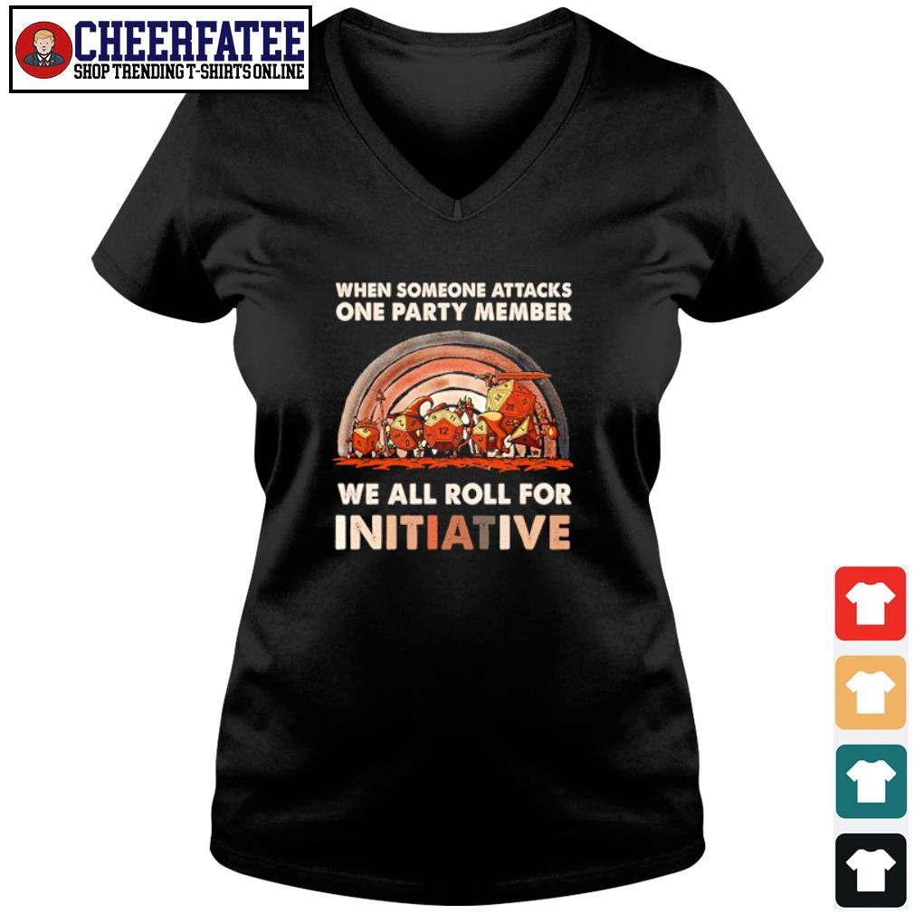 When someone attacks one party member we all roll for initiative s v-neck t-shirt