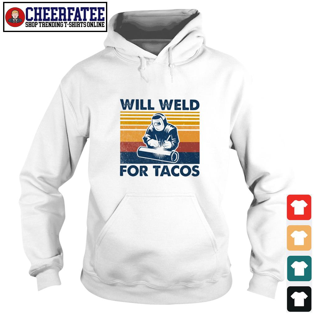 Will weld for tacos vintage s hoodie