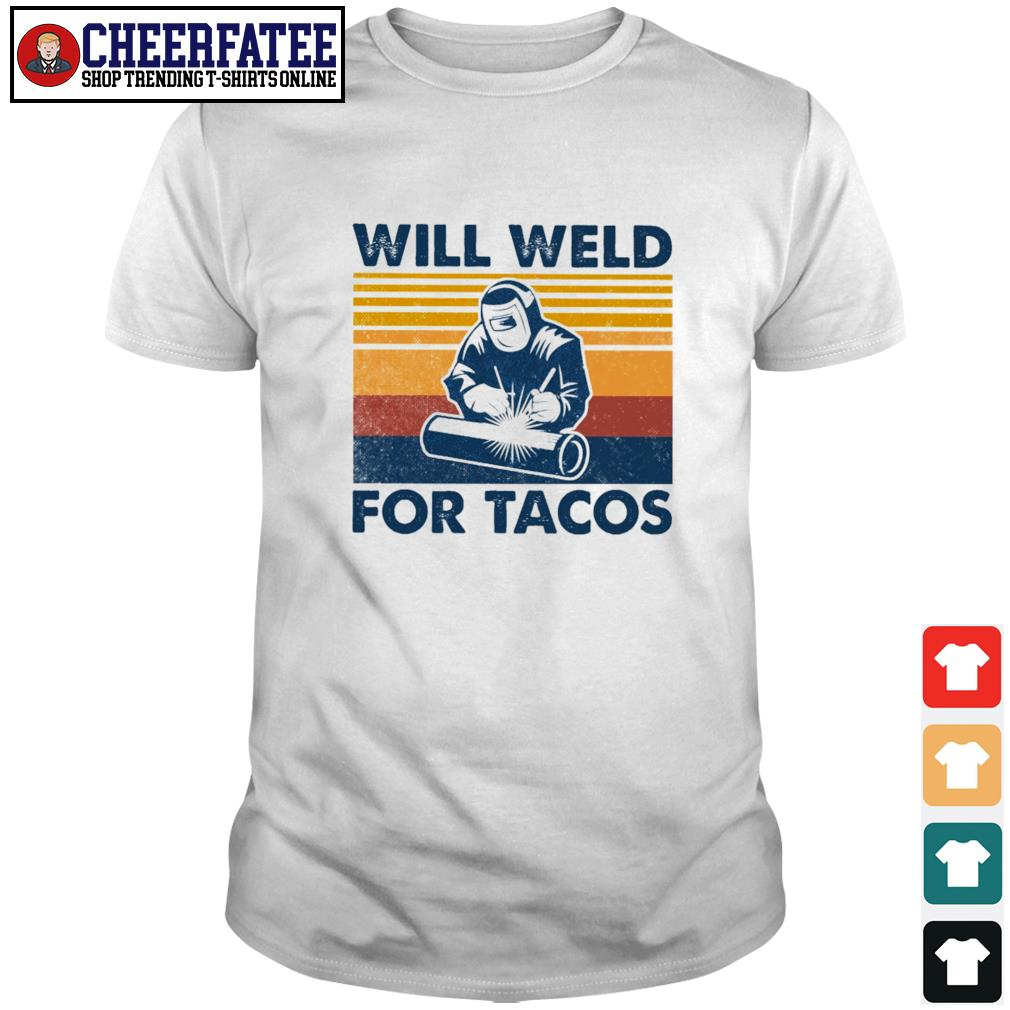 Will weld for tacos vintage shirt