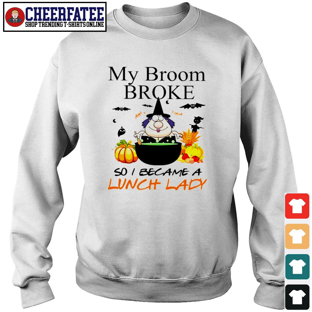 Witch my broom broke so I became a lunch lady halloween s sweater