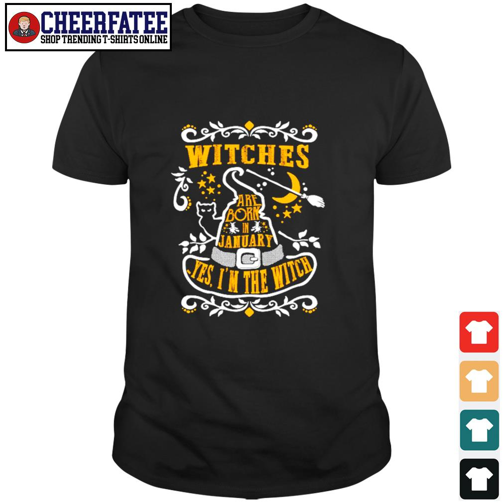 Withes are born in jamuary yes I'n the witch shirt