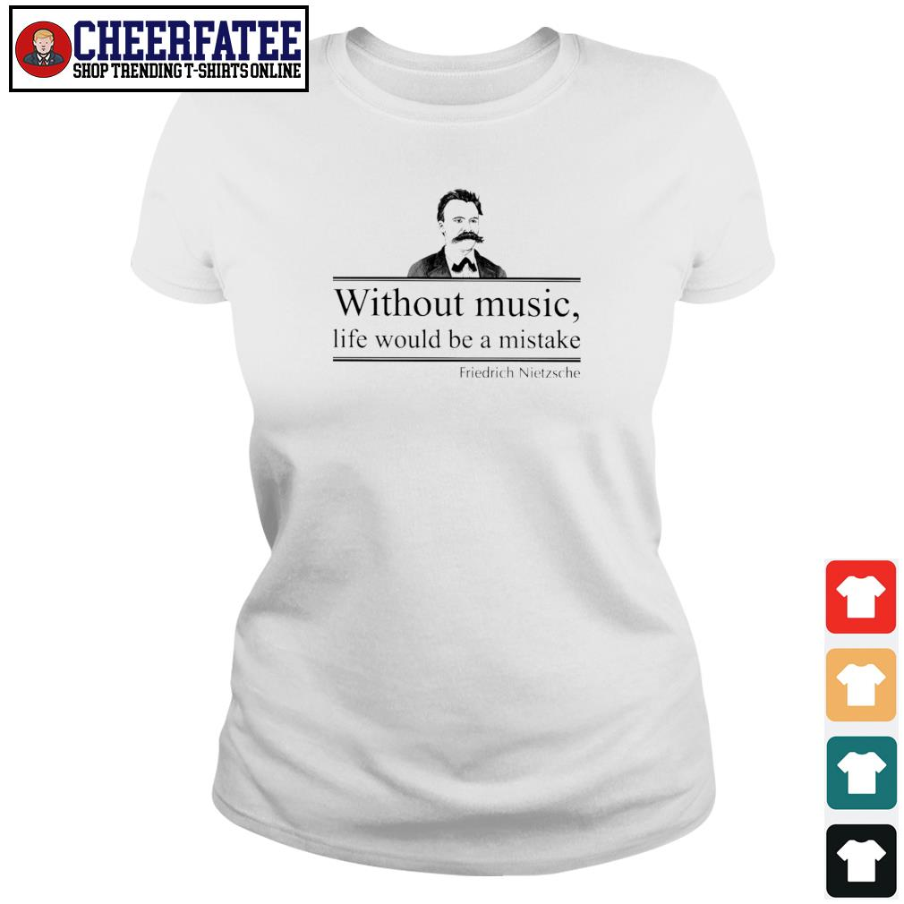 Without music life would be a mistake friedrich nietzsche s ladies-tee