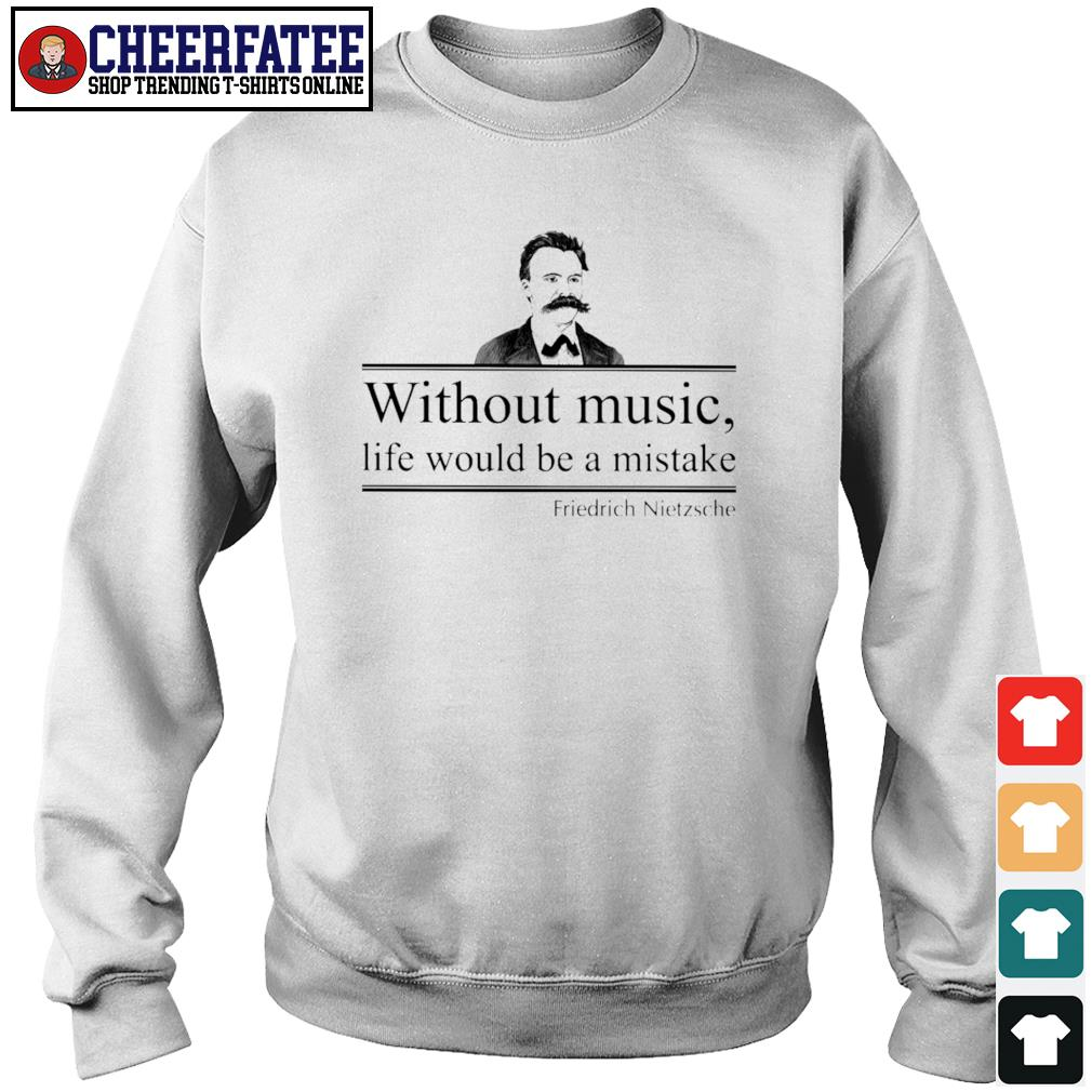 Without music life would be a mistake friedrich nietzsche s sweater