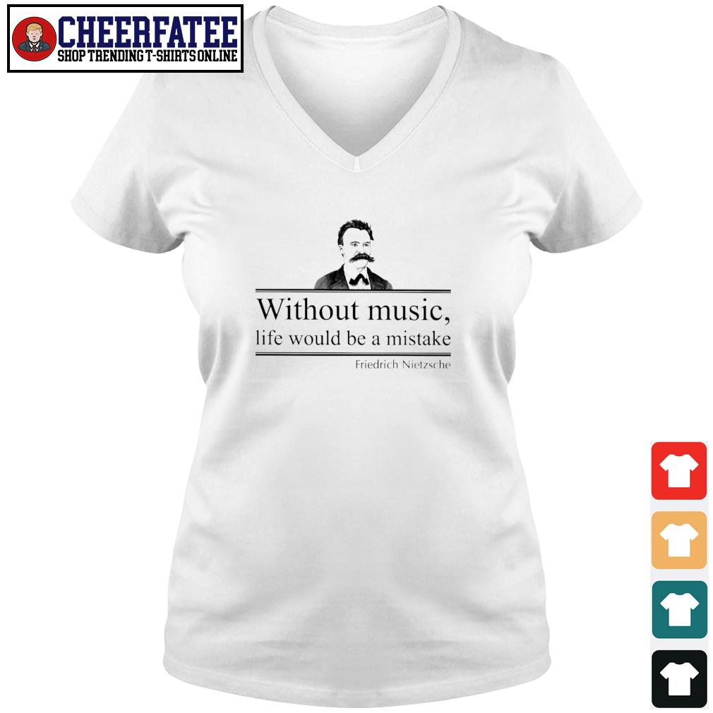 Without music life would be a mistake friedrich nietzsche s v-neck t-shirt