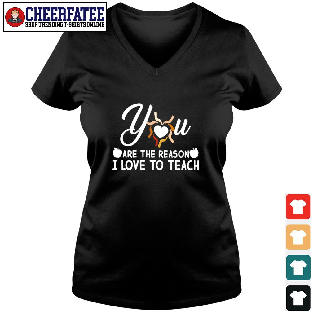 You are the reason I love to teach s v-neck t-shirt