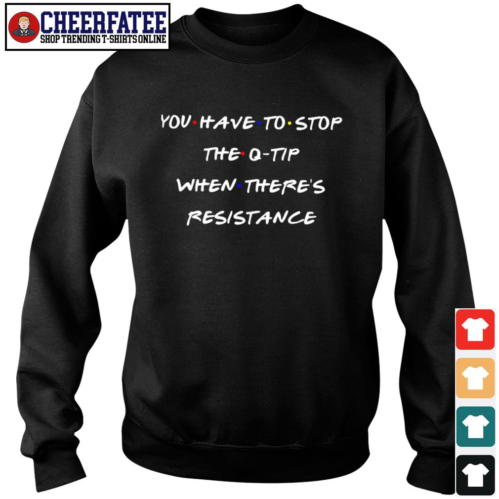 You have to stop the q tip when there's resistance s sweater