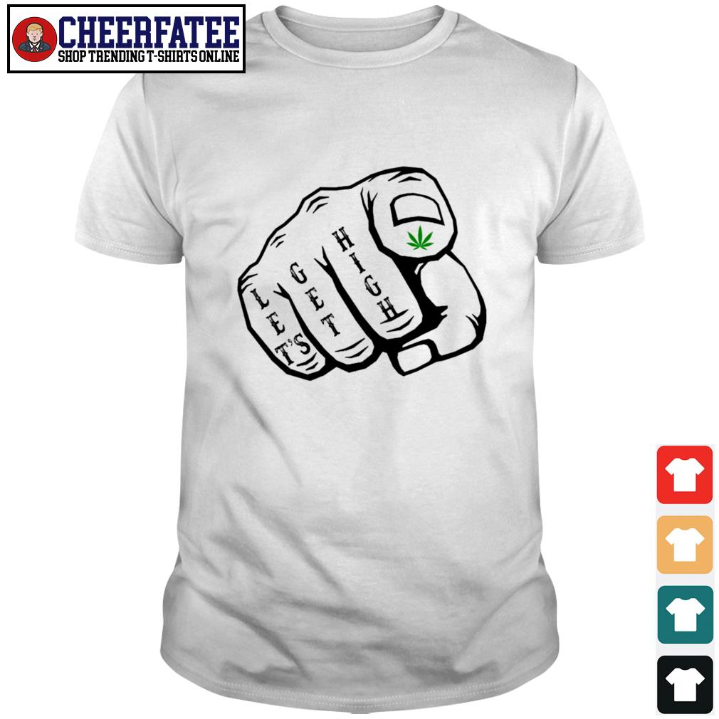 You let's get high weed shirt